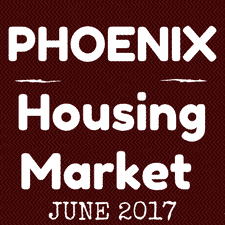 Phoenix area housing market June 2017
